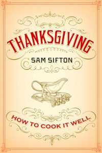 Thanksgiving How to Cook it Well by Sam Sifton from Randon House
